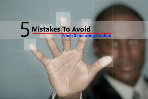 5 Mistakes To Avoid When Generating Content
